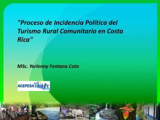 """""""Proceso de  I ncidencia  P olítica  del  Turismo  R ural  C omunitario  en Costa Rica"""""""