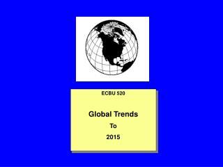 ECBU 520  Global Trends To 2015