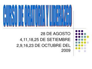28 DE AGOSTO 4,11,18,25 DE SETIEMBRE 2,9,16,23 DE OCTUBRE DEL 2009
