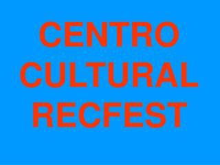 CENTRO CULTURALRECFEST