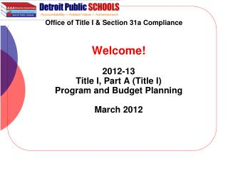 Welcome! 2012-13 Title I, Part A (Title I) Program and Budget Planning March 2012