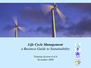 Life Cycle Management a Business Guide to Sustainability  Training Session 4 of 4 November 2006