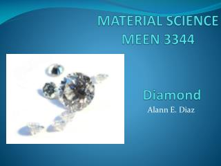 MATERIAL SCIENCE MEEN 3344         Diamond