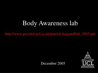 Body Awareness lab psychol.ucl.ac.uk/patrick.haggard/lab_2005