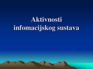 Aktivnosti  infomacijskog sustava