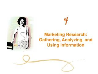 Marketing Research: Gathering, Analyzing, and Using Information