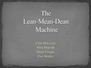 The Lean-Mean-Dean  Machine