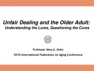 Unfair Dealing and the Older Adult:  Understanding the Lures, Questioning the Cures