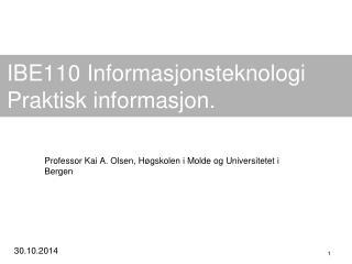 IBE110 Informasjonsteknologi Praktisk informasjon.