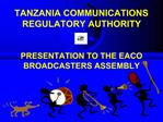 TANZANIA COMMUNICATIONS REGULATORY AUTHORITY   PRESENTATION TO THE EACO BROADCASTERS ASSEMBLY