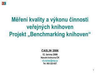 """Měření kvality a výkonu činnosti veřejných knihoven Projekt """"Benchmarking knihoven"""""""
