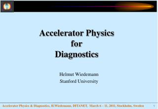 Accelerator Physics for Diagnostics