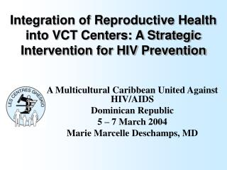 Integration of Reproductive Health into VCT Centers: A Strategic Intervention for HIV Prevention