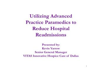 Utilizing Advanced Practice Paramedics to Reduce Hospital Readmissions Presented by:  Kevin Yarrow