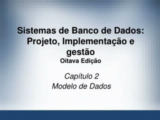 Sistemas de Banco de Dados:  Projeto, Implementa��o e gest�o Oitava Edi��o
