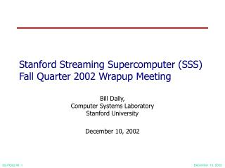 Stanford Streaming Supercomputer (SSS) Fall Quarter 2002 Wrapup Meeting