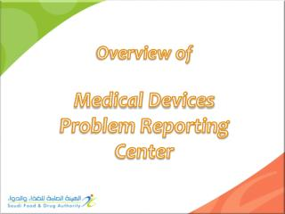 Overview of Medical Devices Problem Reporting Center