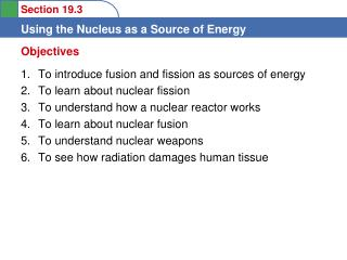 To introduce fusion and fission as sources of energy  To learn about nuclear fission  To understand how a nuclear reacto