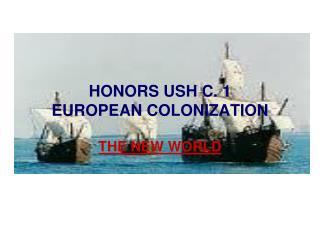 HONORS USH C. 1 EUROPEAN COLONIZATION