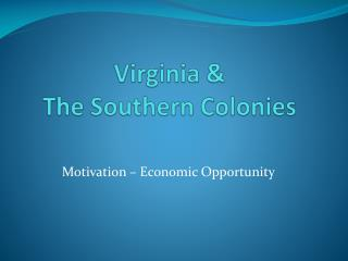 Virginia &  The Southern Colonies
