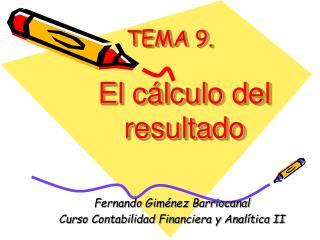 TEMA 9.  El c lculo del resultado