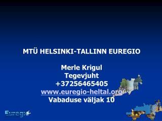 MTÜ HELSINKI-TALLINN EUREGIO Merle Krigul Tegevjuht +37256465405 euregio-heltal