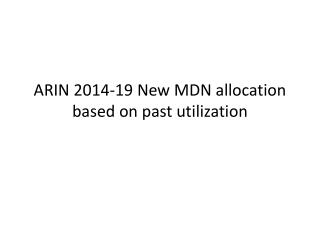 ARIN 2014-19 New MDN allocation based on past utilization
