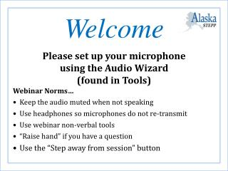 Welcome NEW USERS Please set up your microphone          using the Audio  W izard (found in Tools)