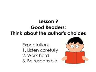 Lesson 9 Good Readers: Think about the author's choices 					Expectations: