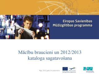 Mācību braucieni un 2012/2013  k ataloga  sagatavošana