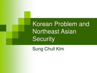 Korean Problem and Northeast Asian Security