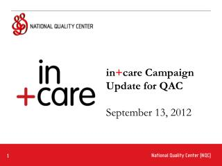 in + care Campaign Update for QAC September 13, 2012