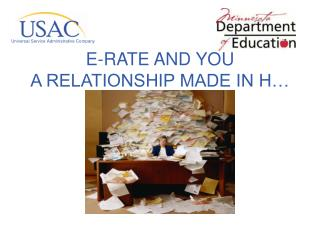 E-RATE AND YOU A RELATIONSHIP MADE IN H�