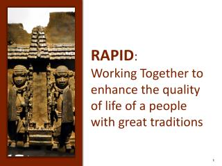 RAPID :  Working Together to enhance the quality of life of a people with great traditions