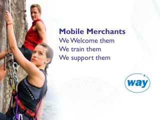 Mobile Merchants We Welcome them We train them We support them