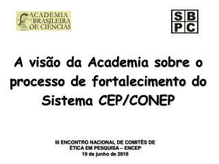 A visão da Academia sobre o processo de fortalecimento do Sistema CEP/CONEP
