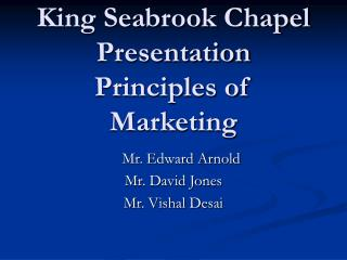 King Seabrook Chapel Presentation Principles of Marketing