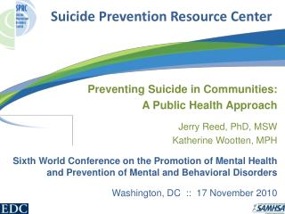 Preventing Suicide in Communities:  A Public Health Approach  Jerry Reed, PhD, MSW