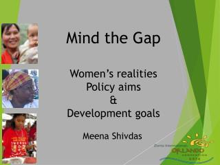 Mind the Gap  Women's realities  Policy aims  &  Development goals