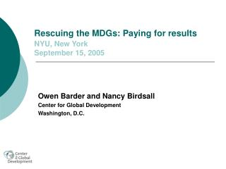 Rescuing the MDGs: Paying for results NYU, New York September 15, 2005