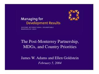The Post-Monterrey Partnership, MDGs, and Country Priorities James W. Adams and Ellen Goldstein