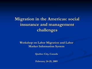 Workshop on Labor Migration and Labor Market Information System Quebec City, Canada