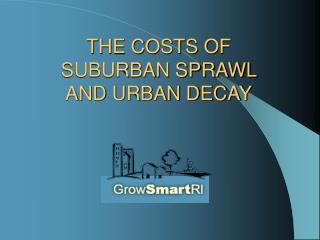 THE COSTS OF  SUBURBAN SPRAWL  AND URBAN DECAY