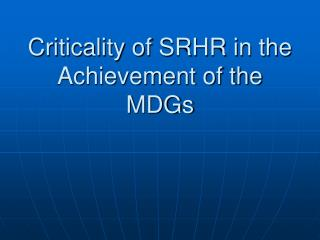 Criticality of SRHR in the Achievement of the MDGs