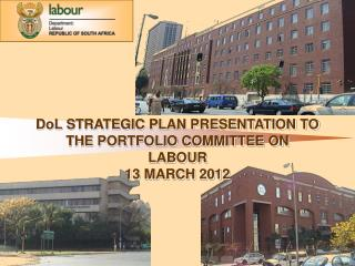 DoL STRATEGIC PLAN PRESENTATION TO THE PORTFOLIO COMMITTEE ON LABOUR    13 MARCH 2012