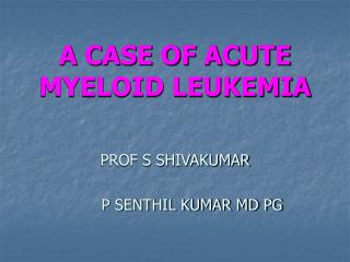 A CASE OF ACUTE MYELOID LEUKEMIA