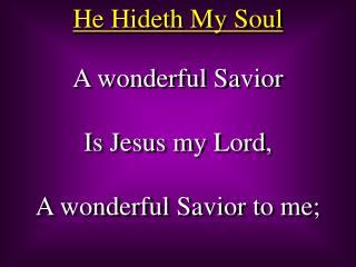 A wonderful Savior Is Jesus my Lord, A wonderful Savior to me;
