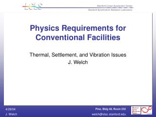 Physics Requirements for Conventional Facilities