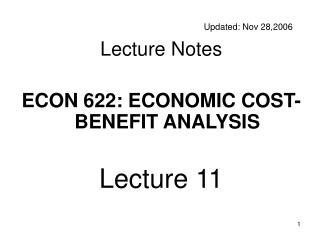 Updated: Nov 28,2006 Lecture Notes ECON 622: ECONOMIC COST-BENEFIT ANALYSIS Lecture 11