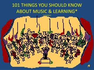 101 THINGS YOU SHOULD KNOW ABOUT MUSIC & LEARNING* *HYPERBOLE